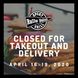 Closed for Takeout and Delivery April 16-19, 2020